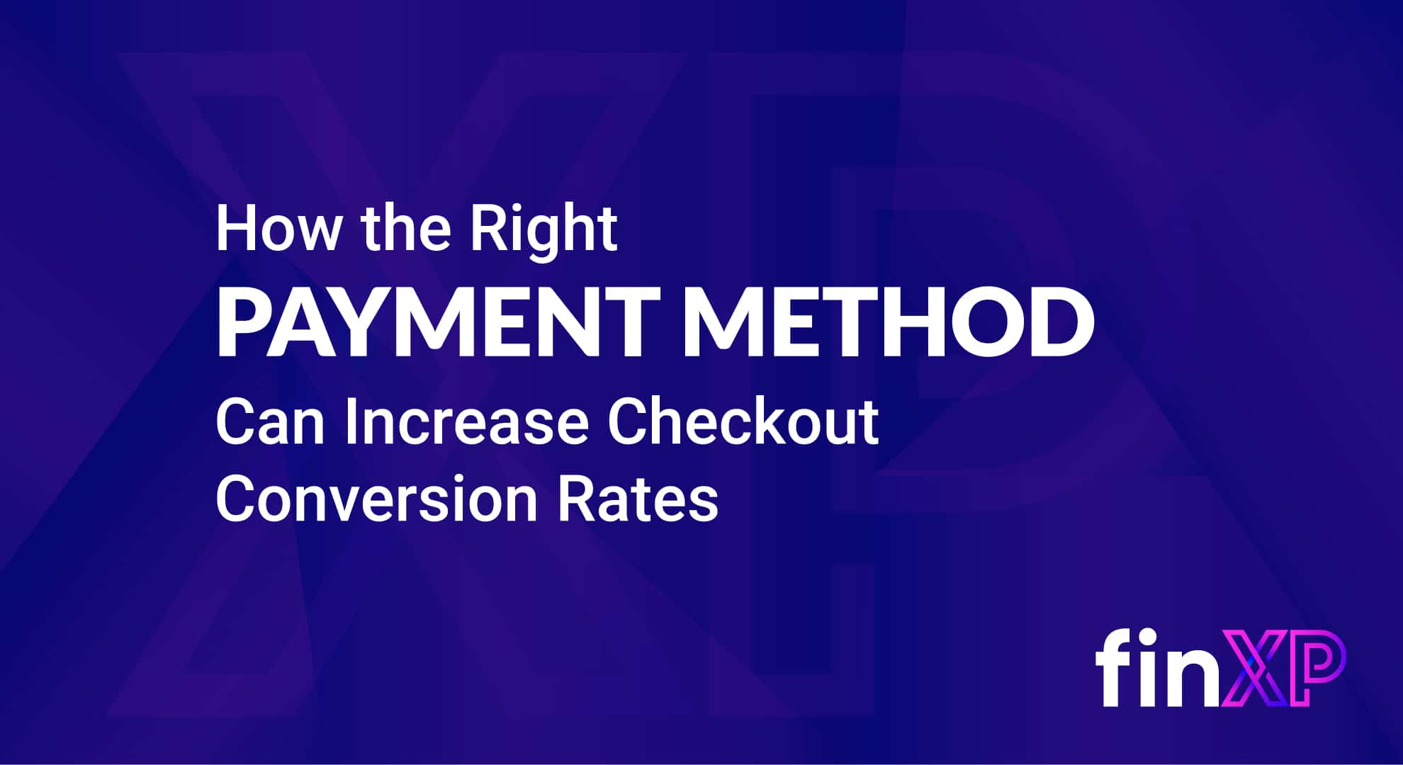 How the Right Payment Methods Can Increase Checkout Conversion Rates