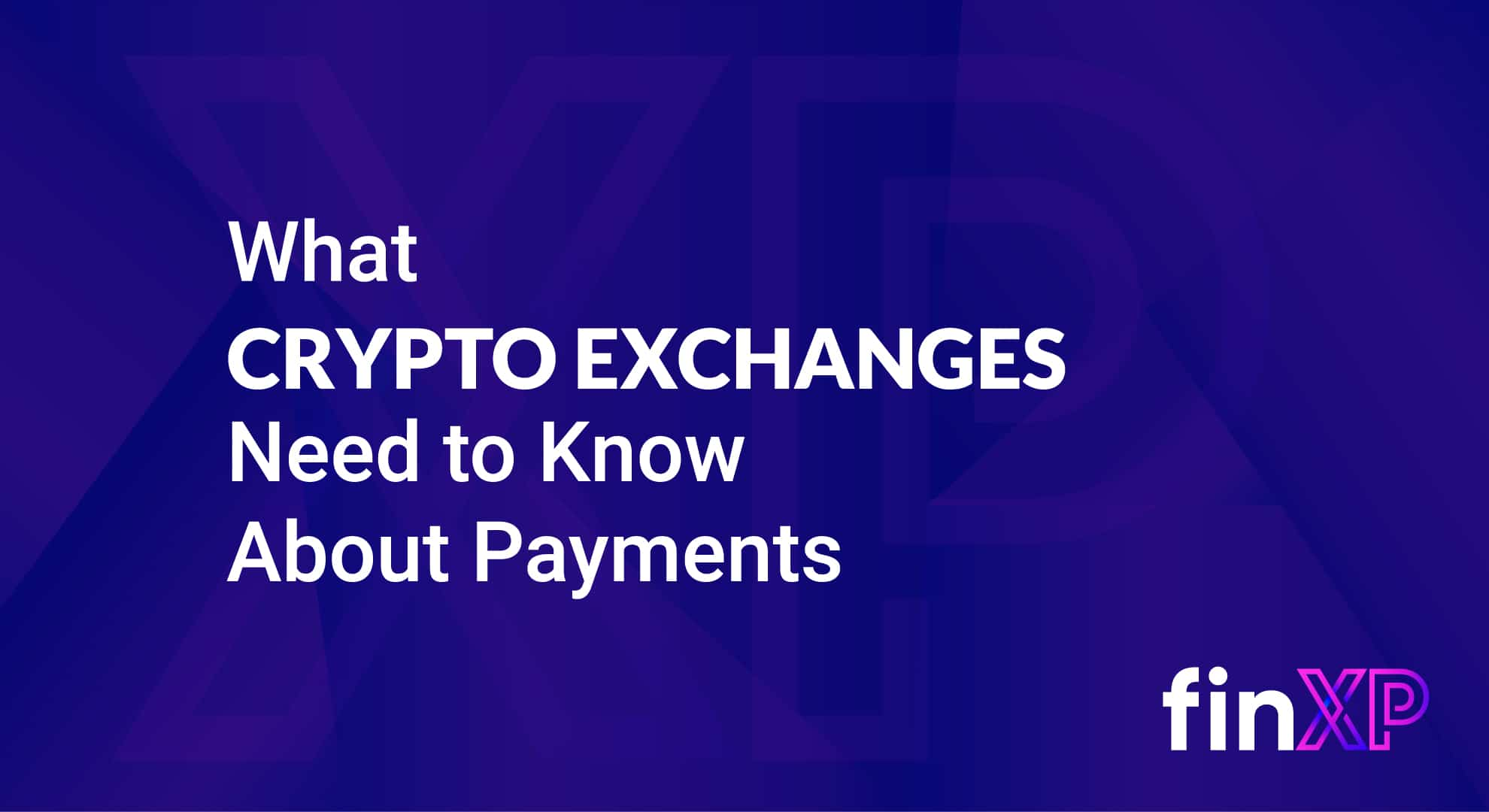 What Crypto Exchanges Need to Know About Payments
